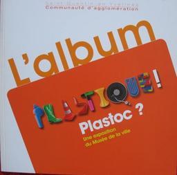 L' album Plastique ! Plastoc ? Une exposition du Musée de la ville. / Musée de la ville (Saint-Quentin-en-Yvelines) | Estignard, Marie-Laure. Auteur